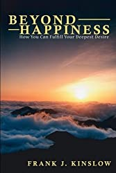Beyond Happiness: How You Can Fulfill Your Deepest Desire by Frank Joseph Kinslow (2008-10-27)