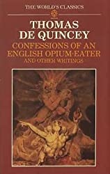 Confessions of an English Opium-Eater and Other Writings (Worlds Classics) by Thomas De Quincey (1985-08-01)