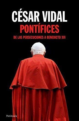 Pontífices : de las persecuciones a Benedicto XVI por César Vidal