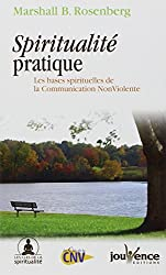 Spiritualité pratique : Les bases spirituelles de la Communication Non Violente