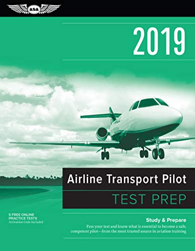 Airline Transport Pilot Test Prep 2019: Study & Prepare: Pass Your Test and Know What Is Essential to Become a Safe, Competent Pilot from the Most Tru Prep Board