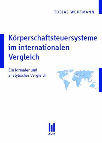 Körperschaftsteuersysteme im internationalen Vergleich: Ein formaler und analytischer Vergleich (Beiträge zur Wirtschaftswissenschaft)