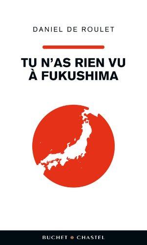Tu n'as rien vu à Fukushima (Domaine français) par Daniel de Roulet