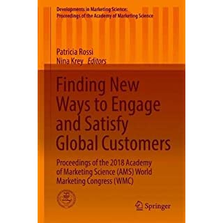 Finding New Ways to Engage and Satisfy Global Customers: Proceedings of the 2018 Academy of Marketing Science (AMS) World Marketing Congress (WMC) ... of the Academy of Marketing Science)