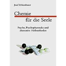 Chemie für die Seele. Psyche, Psychopharmaka und alternative Heilmethoden: Successful Withdrawal from Neuroleptics, Antidepressants, Lithium, Carbamazepine and Tranquilizers