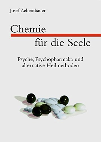 Chemie für die Seele. Psyche, Psychopharmaka und alternative Heilmethoden: Successful Withdrawal from Neuroleptics, Antidepressants, Lithium, Carbamazepine and Tranquilizers