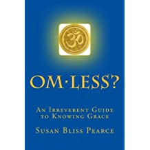 OM-less?: An Irreverent Guide to Knowing Grace