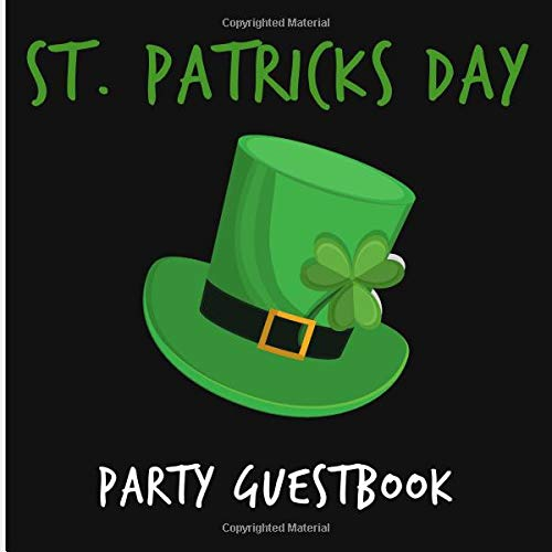 St. Patrick's Day Party Guestbook: Guest Signing Book FOR Girl, Boy, Unisex with Photo Space and Gift Log - Birthday/Anniversary/Wedding/Party