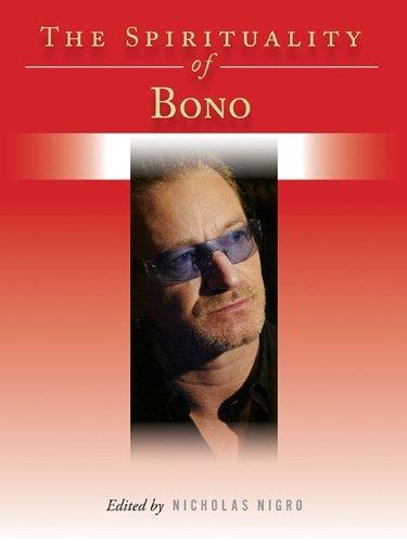 The Spirituality of Bono (Spirituality (Backbeat)) by Nicholas Nigro (2014-03-01)