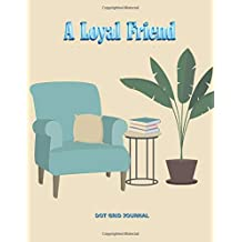 A Loyal Friend: Dot Grid Journal (5x5 mm), Notebook, Diary, Log Book, Total 100 Pages, 8.5 x 11 inches, Blank Journal, Creative Space to Write Your Thoughts, Soft Cover