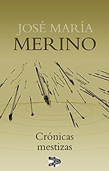 Crónicas mestizas de [Merino, José María]