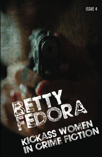 Betty Fedora Issue 4: Kickass Women in Crime Fiction Womens Fedora