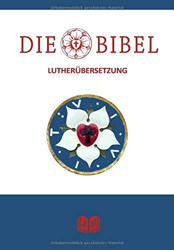 Die Bibel nach Martin Luther: Große Jubiläumsausgabe zu Ehren des Reformators Martin Luther. 500 Jahre Reformation. Altes- und Neues Testament der Lutherbibel. Vollständige Gesamtausgabe (illustriert)