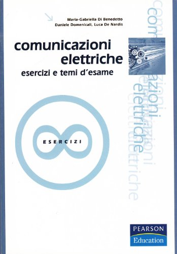 Comunicazioni elettriche. Esercizi e temi d'esame (Accademica) por M. Gabriella Di Benedetto