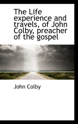 The Life experience and travels, of John Colby, preacher of the gospel