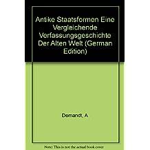 Antike Staatsformen. Eine vergleichende Verfassungsgeschichte der Alten Welt