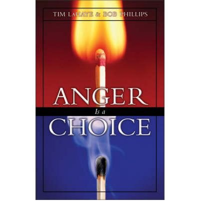 By Tim LaHaye ; Bob Phillips ( Author ) [ Anger is a Choice By Dec-2001 Paperback
