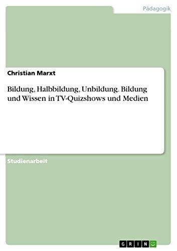 Bildung, Halbbildung, Unbildung. Bildung und Wissen in TV-Quizshows und Medien