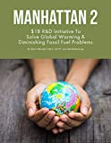 Manhattan 2: $1B R&D Initiative To Solve Global Warming & Depletion Of Fossil Fuel Problems (English Edition)