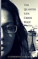 The Quarter Life Crisis Poet: A Collection of Poems on Pain, Heartbreak and Defiance by a Twenty-Something