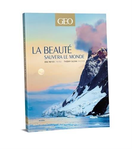La beauté sauvera le monde - Edition classique - GEO par Eric Meyer