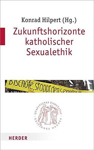 Zukunftshorizonte katholischer Sexualethik (Quaestiones disputatae)