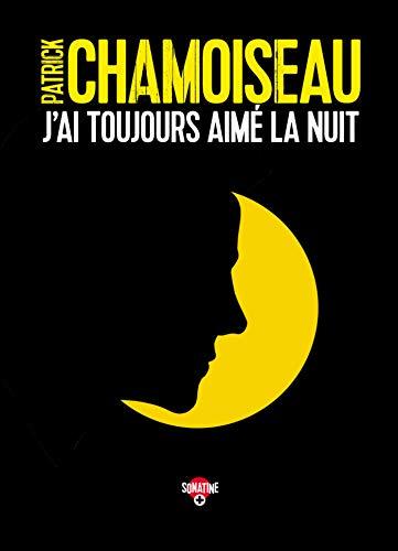 J'ai toujours aimé la nuit - Patrick Chamoiseau (2017) sur Bookys