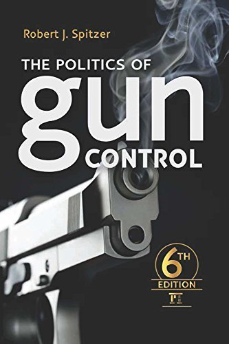 The Politics of Gun Control: Sixth Edition 6th edition by Spitzer, Robert J. (2014) Paperback