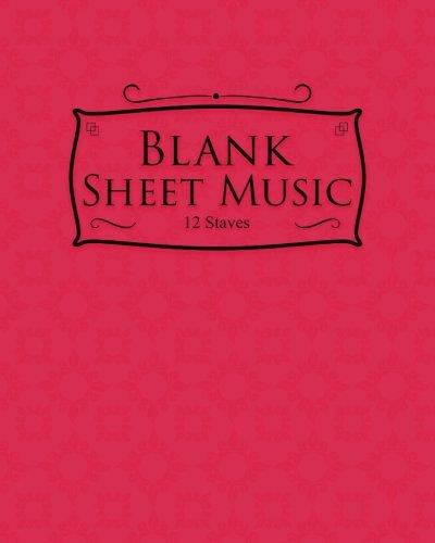 Blank Sheet Music - 12 Staves: Sheet Music Paper / Blank Music Paper / Manuscript Notebook / Music Notation