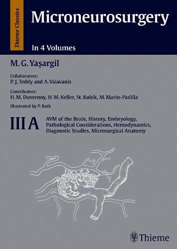 Microneurosurgery, 4 Vols., Vol.3A, AVM of the Brain, History, Embryology, Pathological Considerations, Hemodynamics, Diagnostic Studies, Microsurgeral Anat