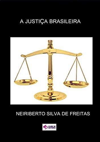 A JustiÇa Brasileira (Portuguese Edition) por Neiriberto Silva De Freitas