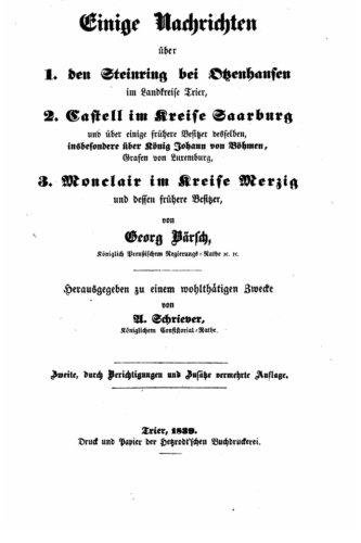 Einige Nachrichten ueber 1. Den Steinring bei Otzenhausen im Landkreise Trier, 2. Castell im Kreise Saarburg und über Besitzer desselben, insbesondere über König Johann von Böhmen