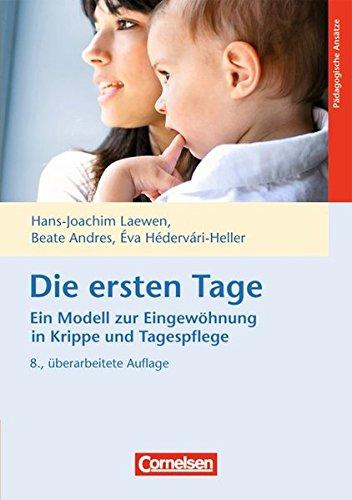 Die ersten Tage - Ein Modell zur Eingewöhnung in Krippe und Tagespflege: Buch
