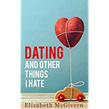 Dating and Other Things I Hate: The perfect laugh out loud romantic comedy