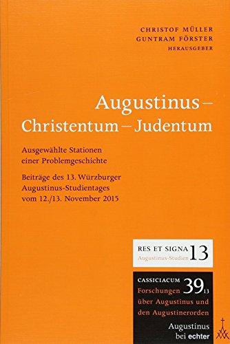 Augustinus - Christentum - Judentum: Ausgewählte Stationen einer Problemgeschichte. Beiträge des 13. Würzburger Augustinus-Studientages vom 12./13. ... und den Augustinerorden) (RES ET SIGNA)