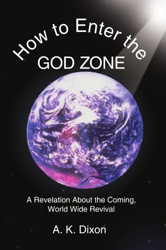 How to Enter the God Zone: A Revelation About the Coming, World Wide Revival
