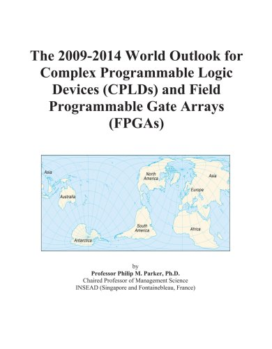 The 2009-2014 World Outlook for Complex Programmable Logic Devices (CPLDs) and Field Programmable Gate Arrays (FPGAs)