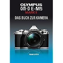 OLYMPUS OM-D E-M5 MARK II   DAS BUCH ZUR KAMERA