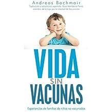 Vida sin vacunas: Experiencias de familias de ni??os no vacunados (Spanish Edition) by Andreas Bachmair (2013-11-29)