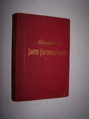 South-eastern France Including Corsica: Handbook for Travellers 1898 [Hardcover]