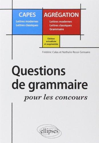 Question de grammaire pour les concours CAPES Lettres modernes Lettres classiques / Agrégation Lettres modernes Lettres classiques Grammaire de Frédéric Calas (11 janvier 2011) Broché