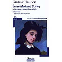 Écrire «Madame Bovary»: Lettres, pages manuscrites, extraits by Gustave Flaubert (2009-02-26)