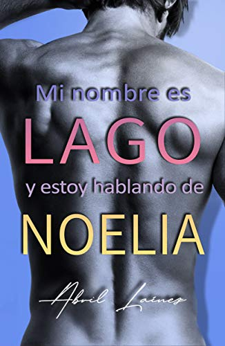 MI NOMBRE ES LAGO Y ESTOY HABLANDO DE NOELIA