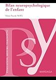 Bilan neuropsychologique de l'enfant: Un guide pour analyser les difficultés cognitives des enfants