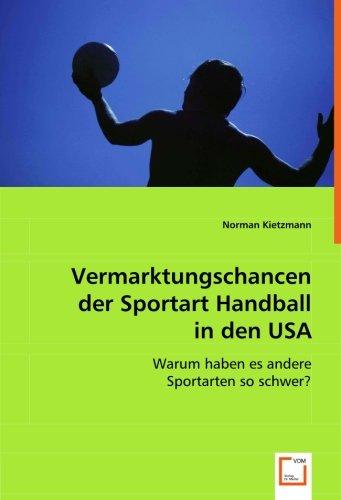 Vermarktungschancen der Sportart Handball in den USA: Warum haben es andere Sportarten so schwer? (Usa-handball)