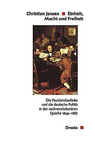 Einheit, Macht und Freiheit: Die Paulskirchenlinke und die deutsche Politik in der nachrevolutionären Epoche 1849-1867 (Beiträge zur Geschichte des Parlamentarismus und der politischen Parteien)