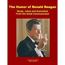 The Humor of Ronald Reagan: Quips, Jokes and Anecdotes From the Great Communicator (English Edition)