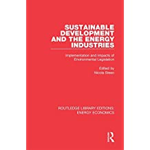 Sustainable Development and the Energy Industries: Implementation and Impacts of Environmental Legislation: Volume 22 (Routledge Library Editions: Energy Economics)