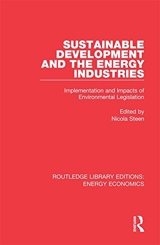 Sustainable Development and the Energy Industries: Implementation and Impacts of Environmental Legislation (Routledge Library Editions: Energy Economics Book 22) (English Edition) -