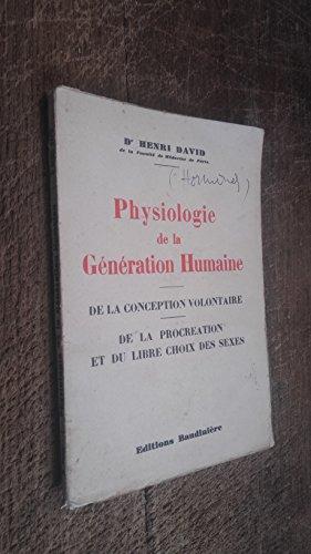 Physiologie de la génération humaine - de la conception volontaire - de la procréation et du libre choix des sexes